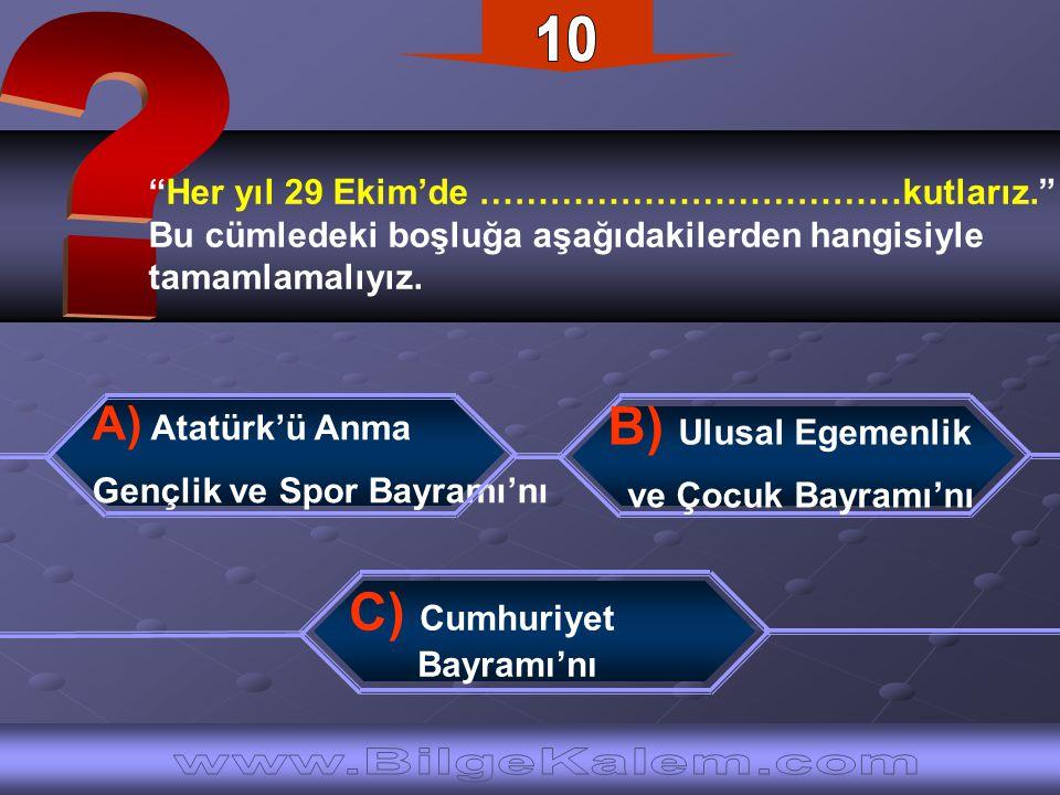"""""""Her yıl 29 Ekim'de ………………………………kutlarız."""" Bu cümledeki boşluğa aşağıdakilerden hangisiyle tamamlamalıyız. A) Atatürk'ü Anma Gençlik ve Spor Bayramı'n"""