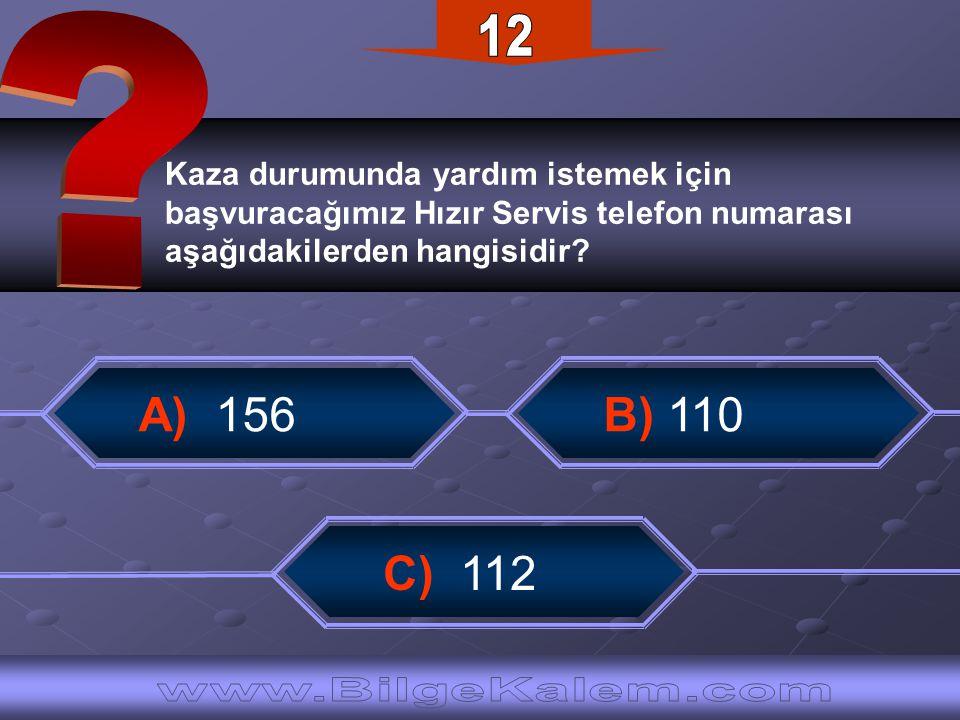 Kaza durumunda yardım istemek için başvuracağımız Hızır Servis telefon numarası aşağıdakilerden hangisidir? A) 156 B) 110 C) 112