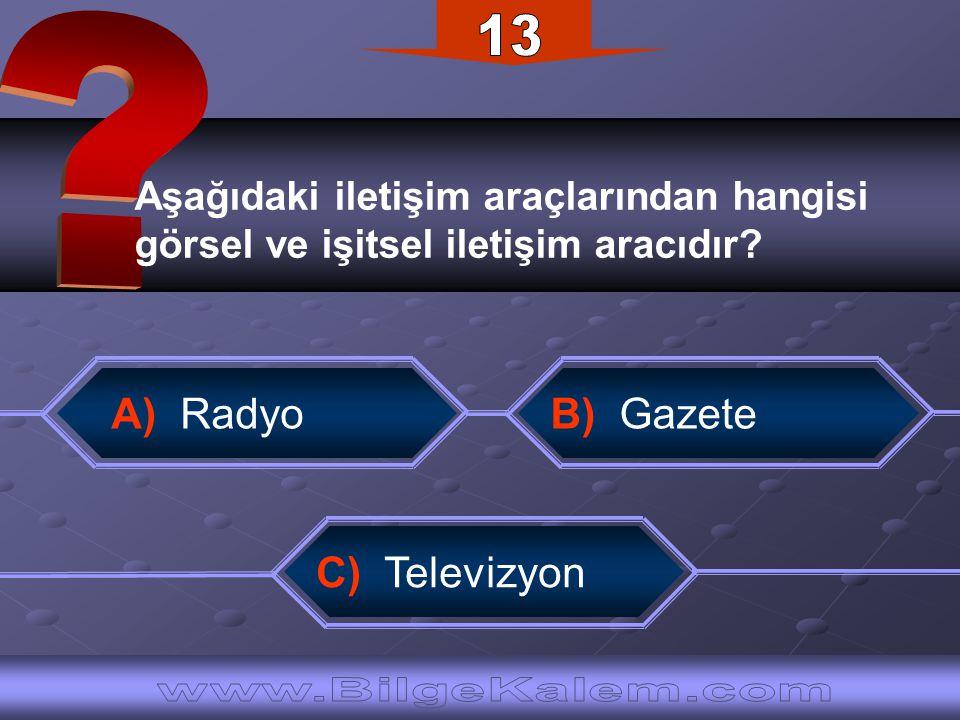 Aşağıdaki iletişim araçlarından hangisi görsel ve işitsel iletişim aracıdır? A) RadyoB) Gazete C) Televizyon