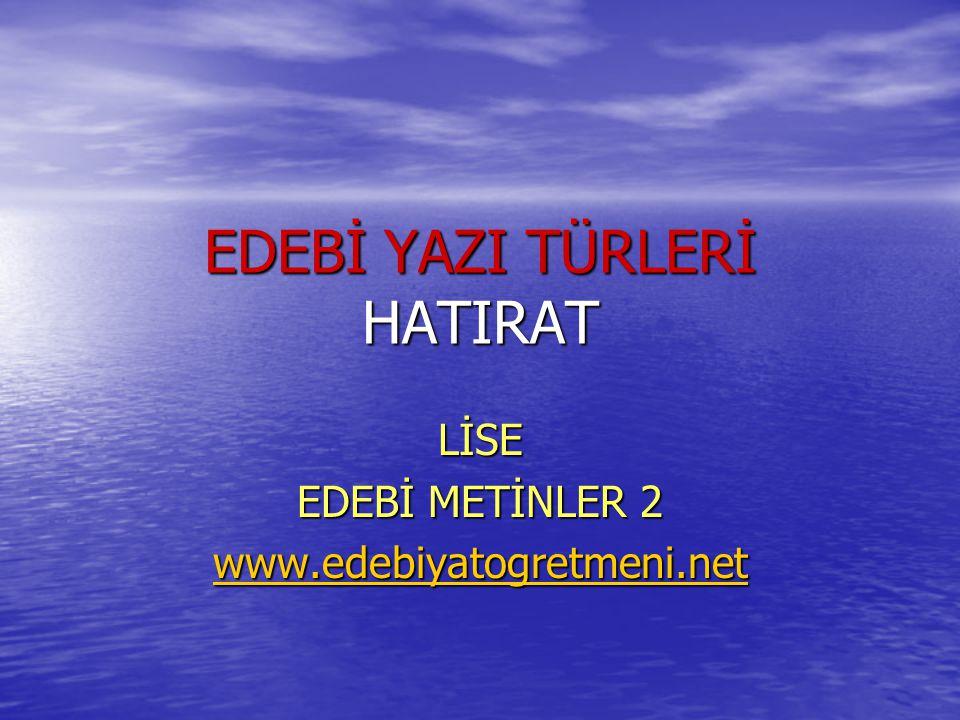 EDEBİ YAZI TÜRLERİ HATIRAT LİSE EDEBİ METİNLER 2 www.edebiyatogretmeni.net