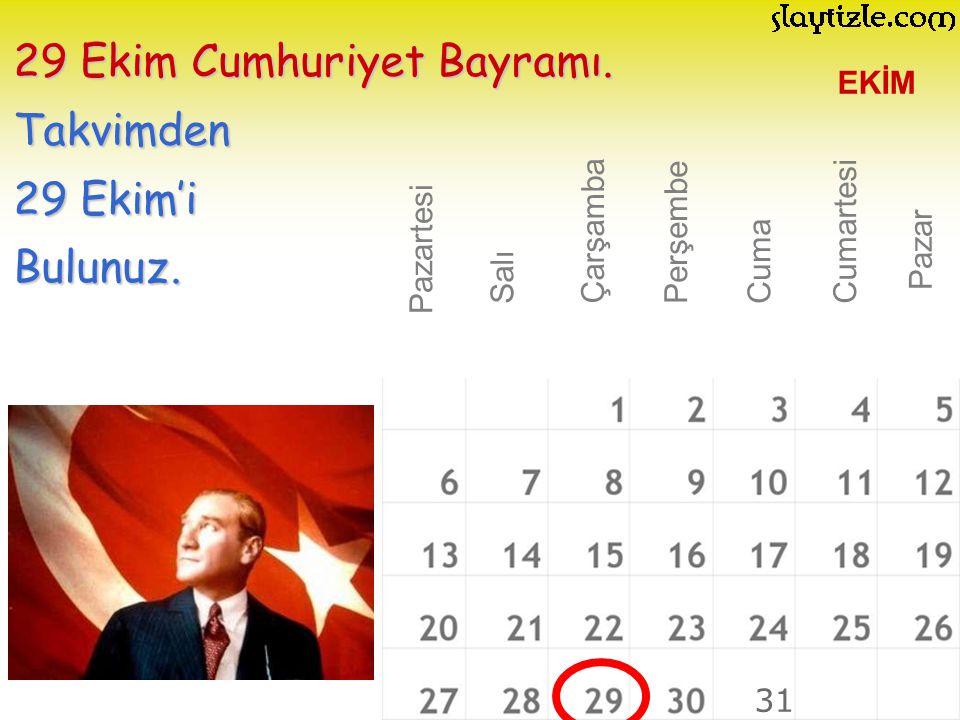 EKİM Pazartesi 29 Ekim Cumhuriyet Bayramı. Takvimden 29 Ekim'i Bulunuz. Salı Çarşamba PerşembeCuma Cumartesi Pazar 31