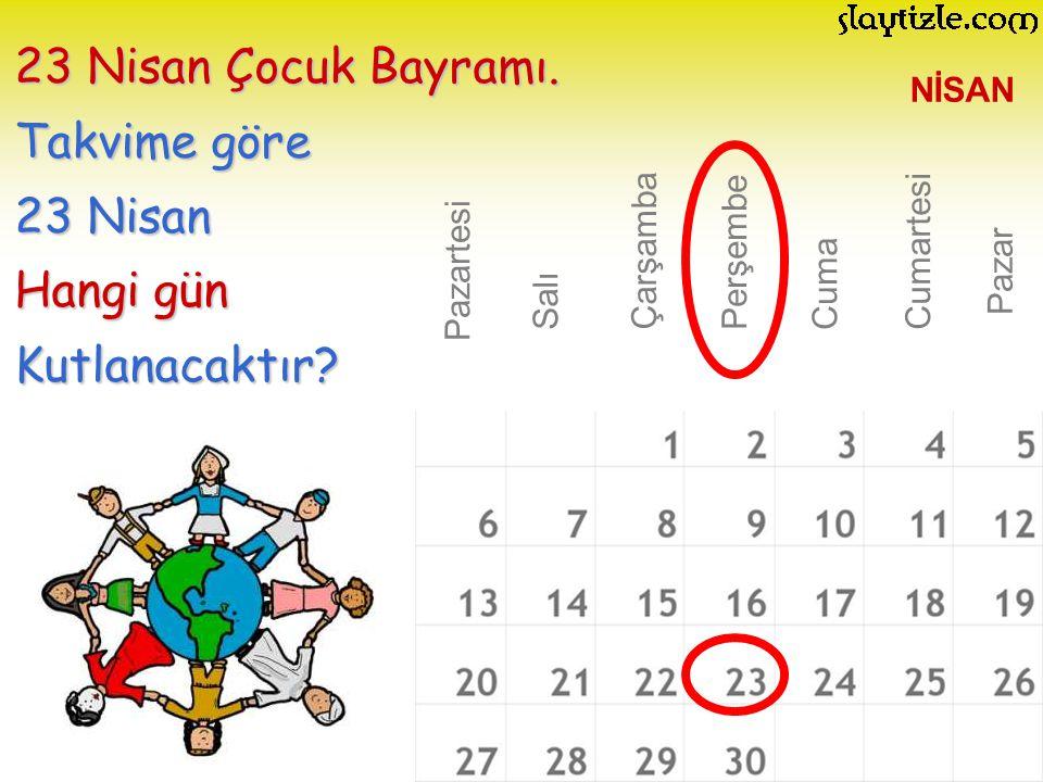 NİSAN Pazartesi 23 Nisan Çocuk Bayramı. Takvime göre 23 Nisan Hangi gün Kutlanacaktır? Salı Çarşamba PerşembeCuma Cumartesi Pazar
