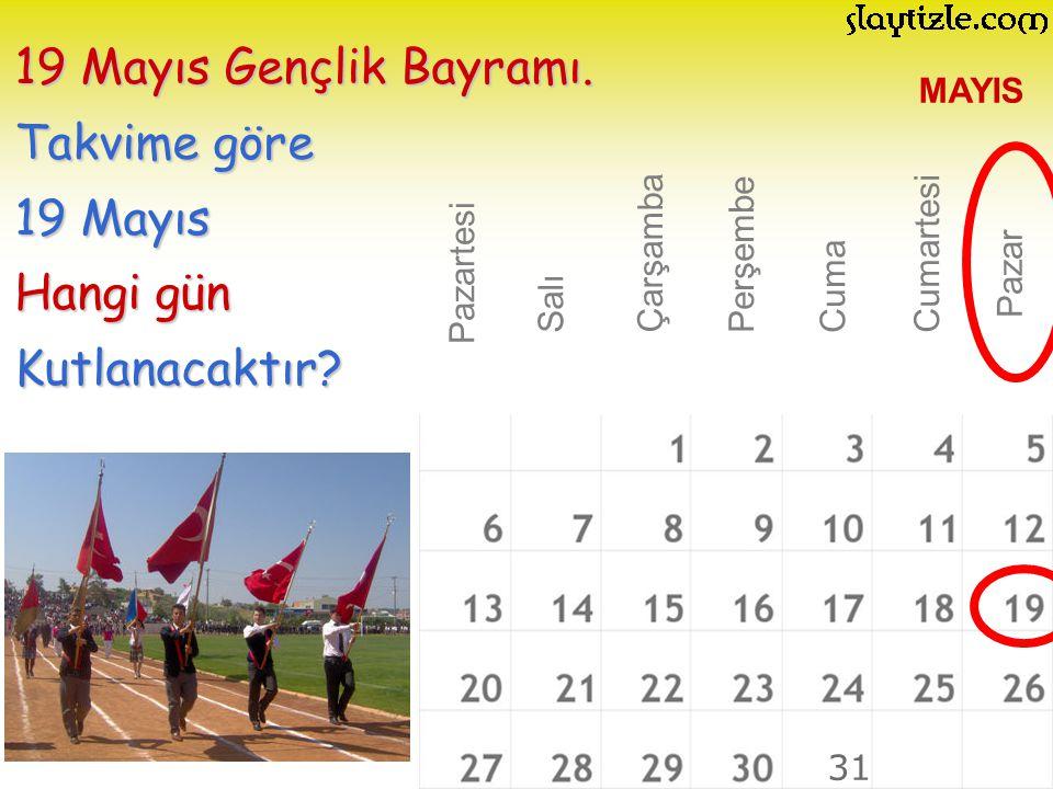 MAYIS Pazartesi 19 Mayıs Gençlik Bayramı. Takvime göre 19 Mayıs Hangi gün Kutlanacaktır? Salı Çarşamba PerşembeCuma Cumartesi Pazar 31