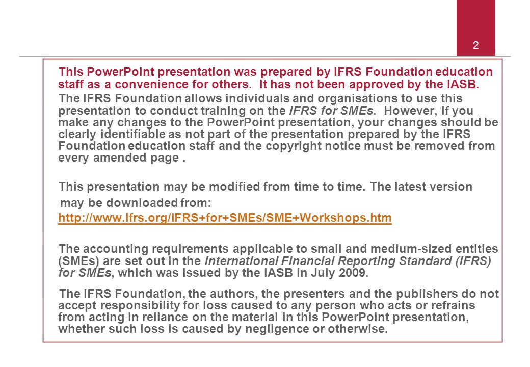 2 This PowerPoint presentation was prepared by IFRS Foundation education staff as a convenience for others. It has not been approved by the IASB. The