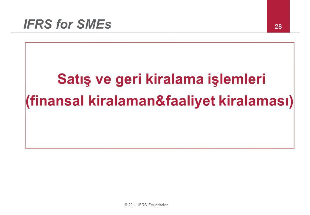 © 2011 IFRS Foundation 28 IFRS for SMEs Satış ve geri kiralama işlemleri (finansal kiralaman&faaliyet kiralaması)
