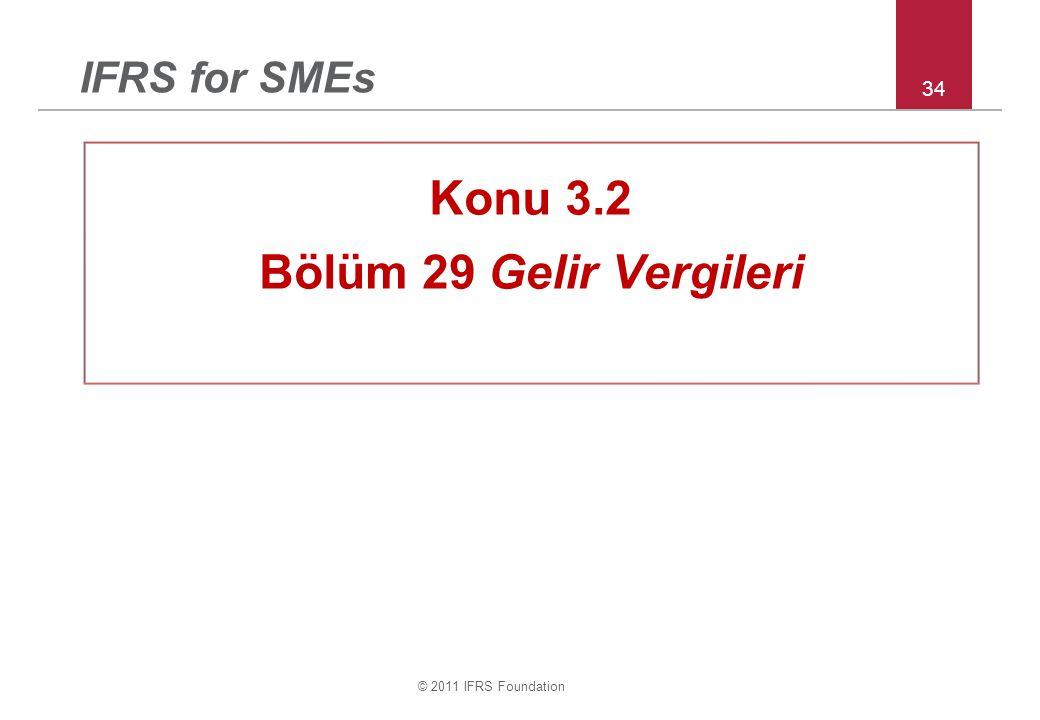 © 2011 IFRS Foundation 34 IFRS for SMEs Konu 3.2 Bölüm 29 Gelir Vergileri