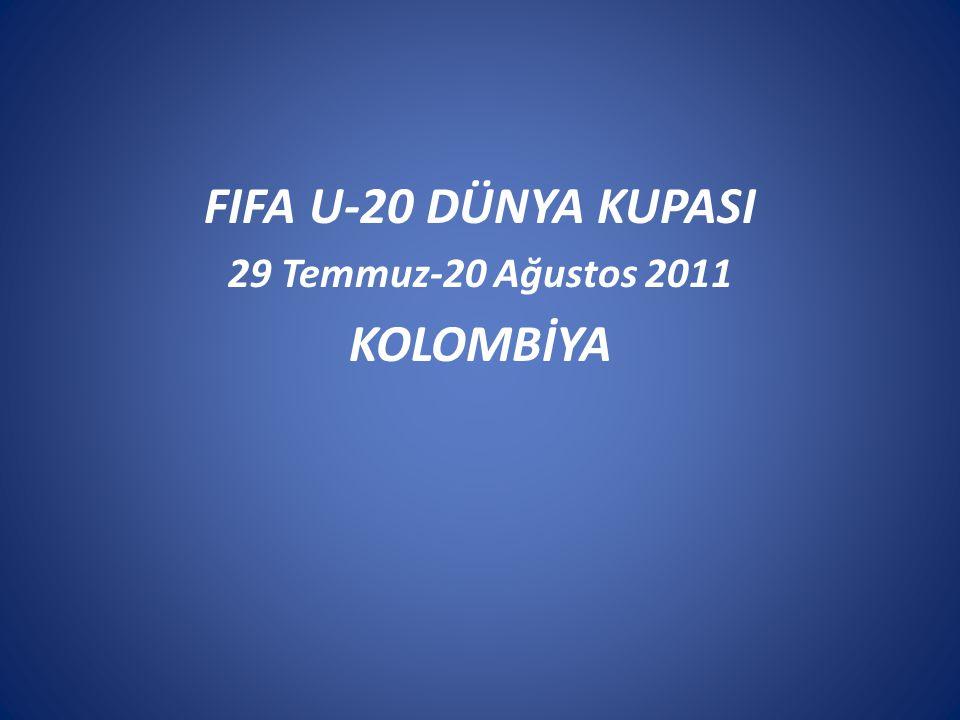FIFA U-20 DÜNYA KUPASI 29 Temmuz-20 Ağustos 2011 KOLOMBİYA