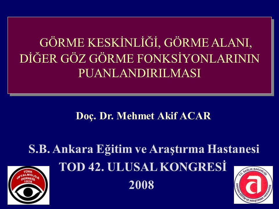 Doç. Dr. Mehmet Akif ACAR S.B. Ankara Eğitim ve Araştırma Hastanesi TOD 42. ULUSAL KONGRESİ 2008 GÖRME KESKİNLİĞİ, GÖRME ALANI, DİĞER GÖZ GÖRME FONKSİ