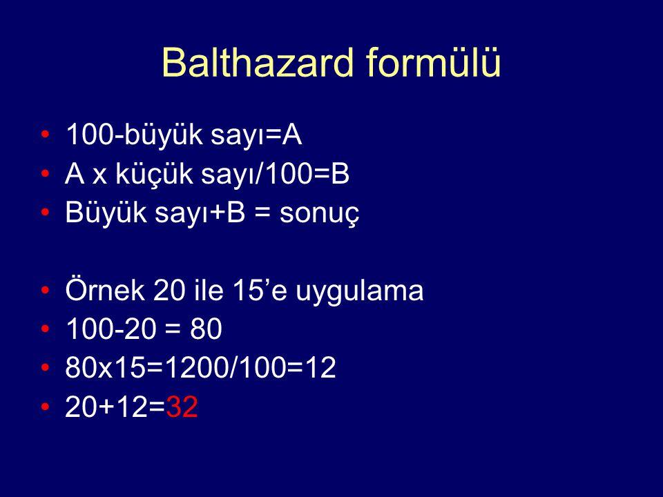 Balthazard formülü 100-büyük sayı=A A x küçük sayı/100=B Büyük sayı+B = sonuç Örnek 20 ile 15'e uygulama 100-20 = 80 80x15=1200/100=12 20+12=32