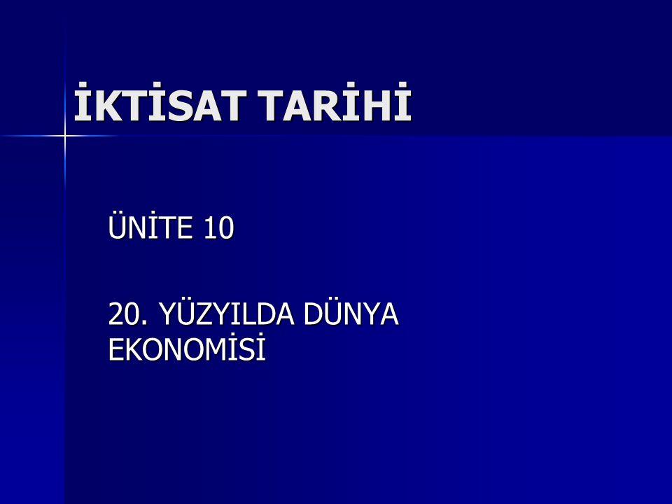 İKTİSAT TARİHİ ÜNİTE 10 20. YÜZYILDA DÜNYA EKONOMİSİ