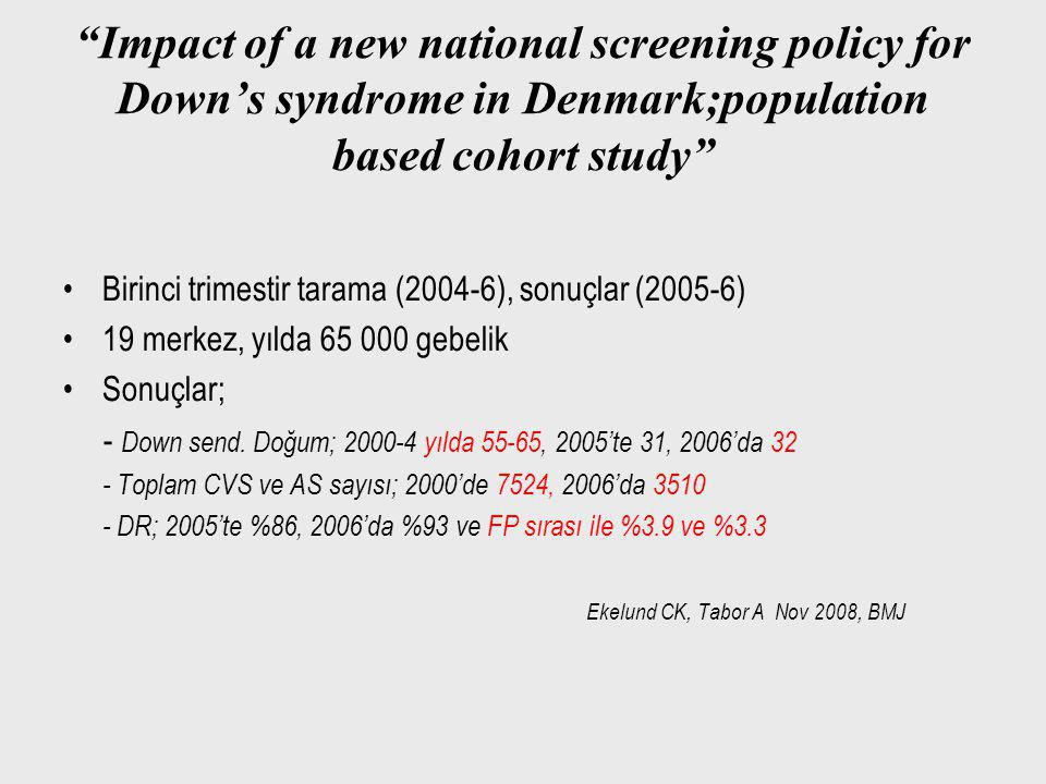 """Impact of a new national screening policy for Down's syndrome in Denmark;population based cohort study"" Birinci trimestir tarama (2004-6), sonuçlar ("
