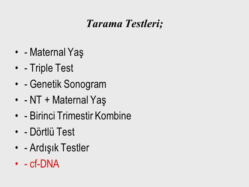 Tarama Testleri; - Maternal Yaş - Triple Test - Genetik Sonogram - NT + Maternal Yaş - Birinci Trimestir Kombine - Dörtlü Test - Ardışık Testler - cf-