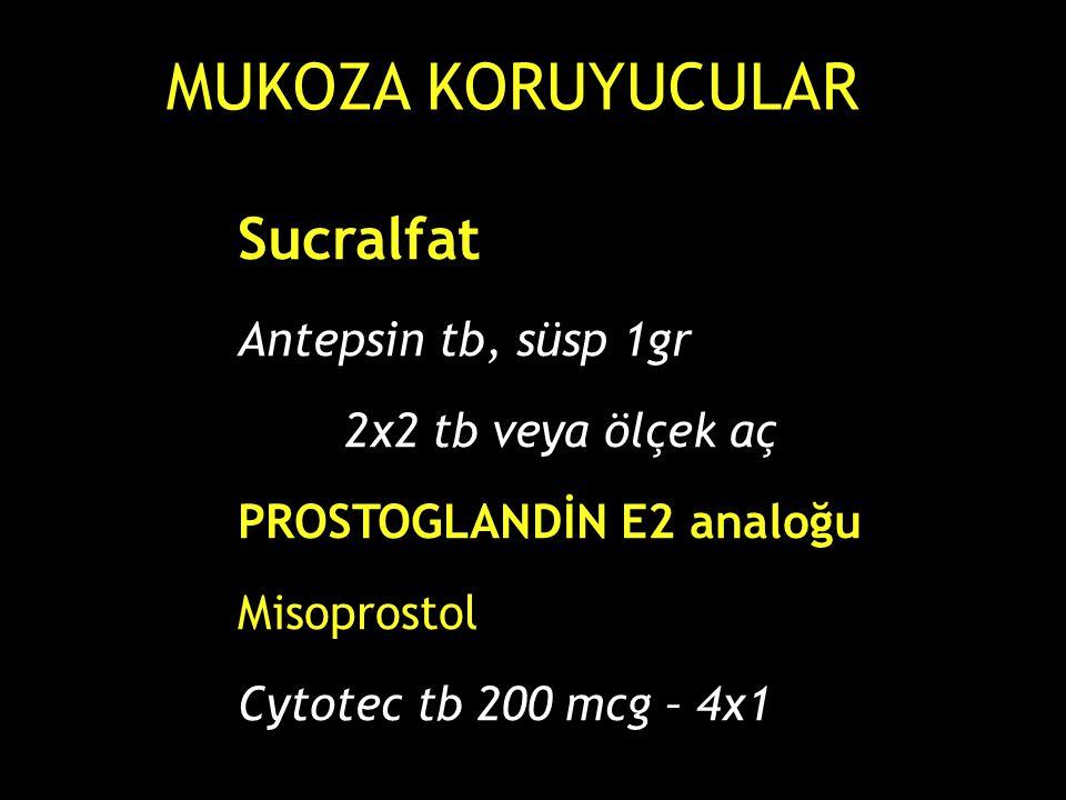 Sucralfat Antepsin tb, süsp 1gr 2x2 tb veya ölçek aç PROSTOGLANDİN E2 analoğu Misoprostol Cytotec tb 200 mcg – 4x1 MUKOZA KORUYUCULAR