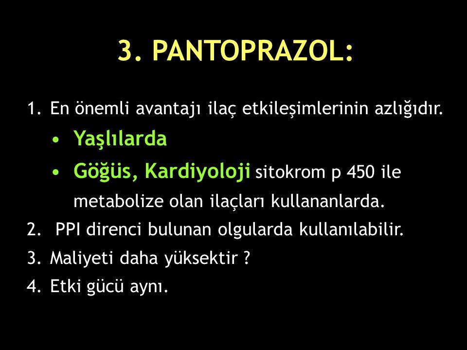 3. PANTOPRAZOL: 1.En önemli avantajı ilaç etkileşimlerinin azlığıdır. Yaşlılarda Göğüs, Kardiyoloji sitokrom p 450 ile metabolize olan ilaçları kullan