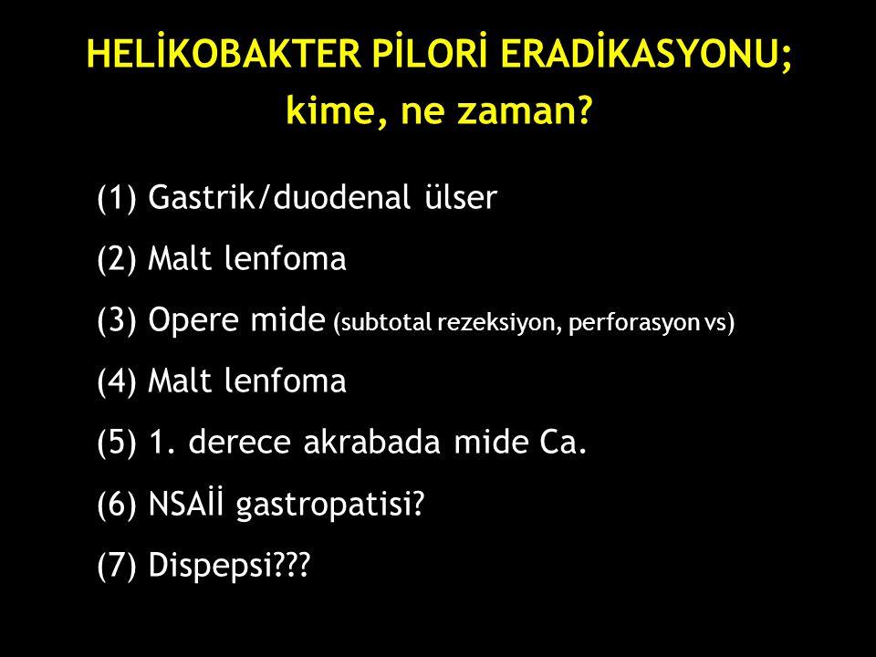 HELİKOBAKTER PİLORİ ERADİKASYONU; kime, ne zaman? (1) Gastrik/duodenal ülser (2) Malt lenfoma (3) Opere mide (subtotal rezeksiyon, perforasyon vs) (4)