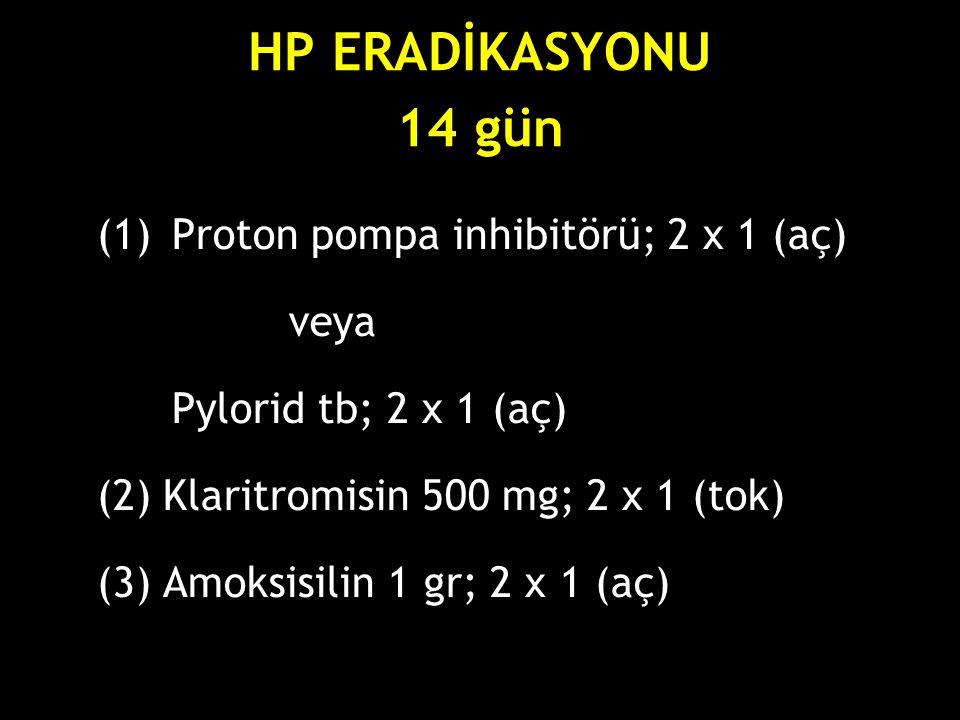 HP ERADİKASYONU 14 gün (1)Proton pompa inhibitörü; 2 x 1 (aç) veya Pylorid tb; 2 x 1 (aç) (2) Klaritromisin 500 mg; 2 x 1 (tok) (3) Amoksisilin 1 gr;