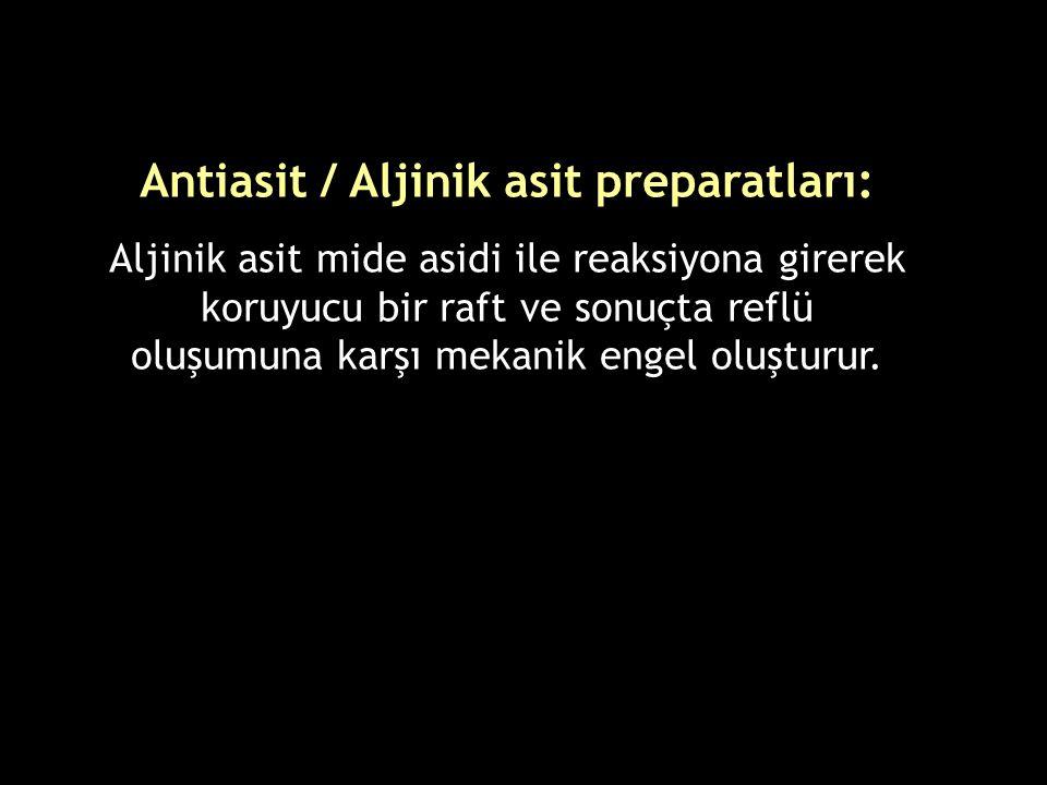 Antiasit / Aljinik asit preparatları: Aljinik asit mide asidi ile reaksiyona girerek koruyucu bir raft ve sonuçta reflü oluşumuna karşı mekanik engel oluşturur.