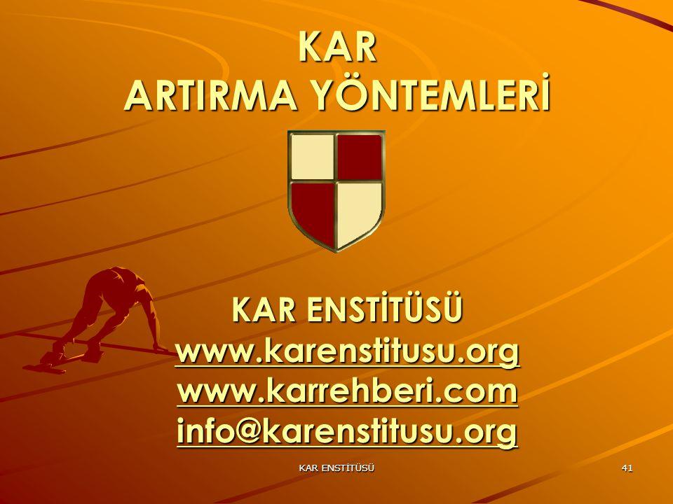 KAR ENSTİTÜSÜ41 KAR ARTIRMA YÖNTEMLERİ KAR ENSTİTÜSÜ www.karenstitusu.org www.karrehberi.com info@karenstitusu.org www.karenstitusu.org www.karrehberi.com info@karenstitusu.org www.karenstitusu.org www.karrehberi.com info@karenstitusu.org