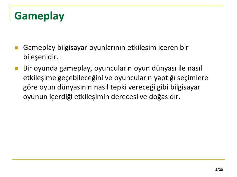 3/20 Gameplay Gameplay bilgisayar oyunlarının etkileşim içeren bir bileşenidir. Bir oyunda gameplay, oyuncuların oyun dünyası ile nasıl etkileşime geç