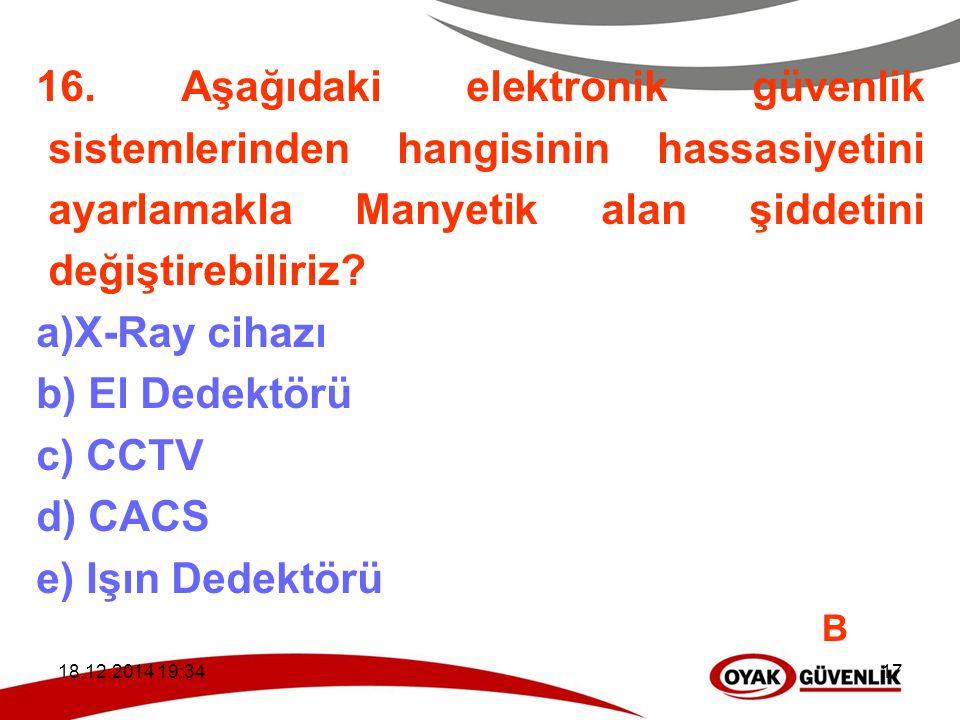 18.12.2014 19:3617 16. Aşağıdaki elektronik güvenlik sistemlerinden hangisinin hassasiyetini ayarlamakla Manyetik alan şiddetini değiştirebiliriz? a)X