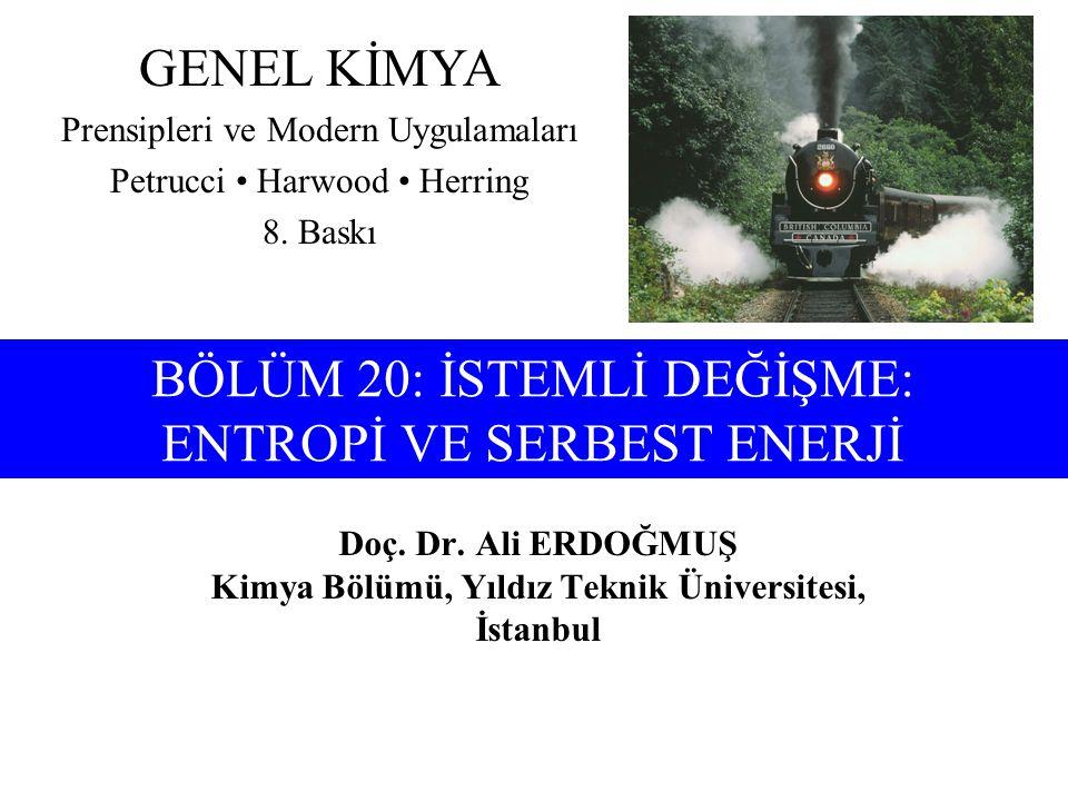 Doç. Dr. Ali ERDOĞMUŞ Kimya Bölümü, Yıldız Teknik Üniversitesi, İstanbul GENEL KİMYA Prensipleri ve Modern Uygulamaları Petrucci Harwood Herring 8. Ba