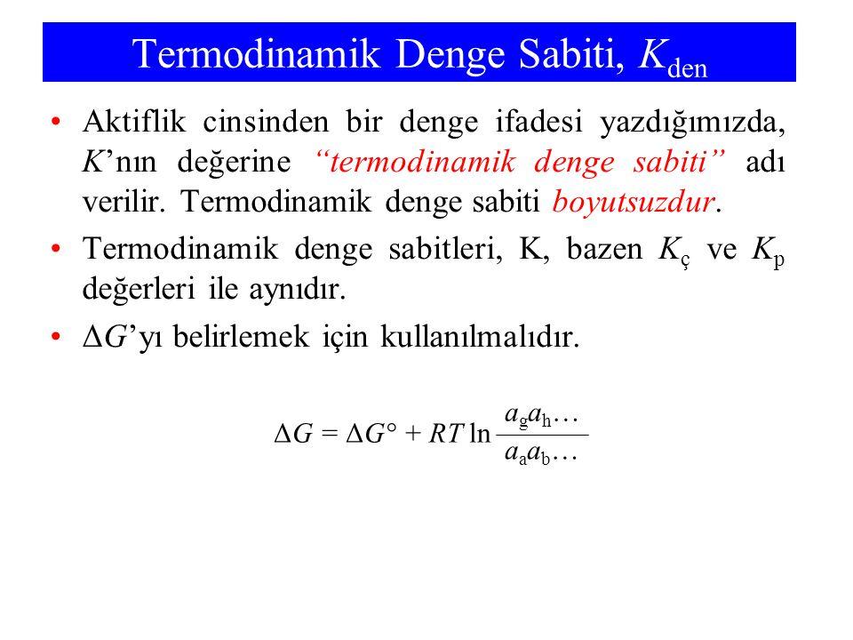 """Termodinamik Denge Sabiti, K den Aktiflik cinsinden bir denge ifadesi yazdığımızda, K'nın değerine """"termodinamik denge sabiti"""" adı verilir. Termodinam"""