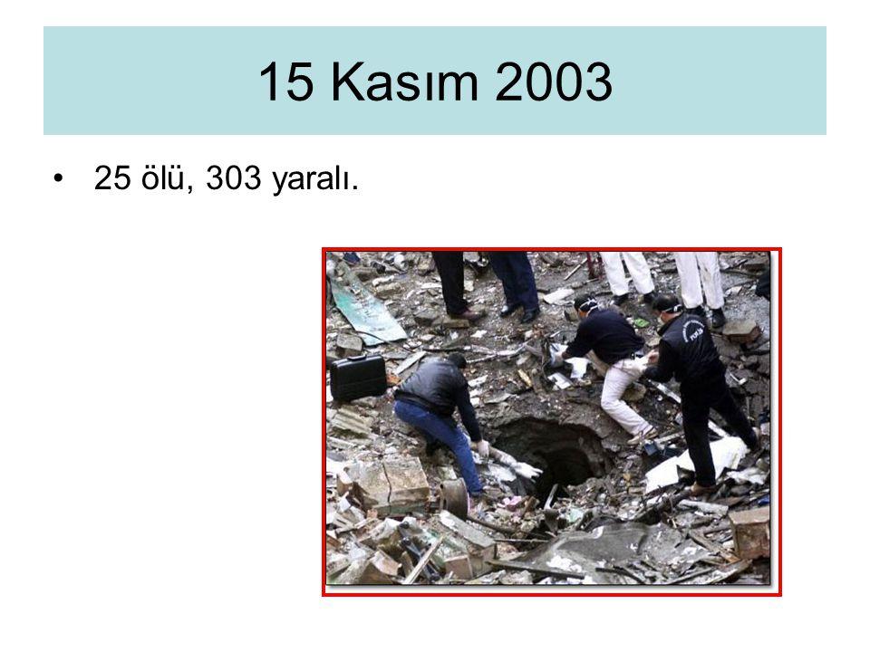 25 ölü, 303 yaralı. 15 Kasım 2003