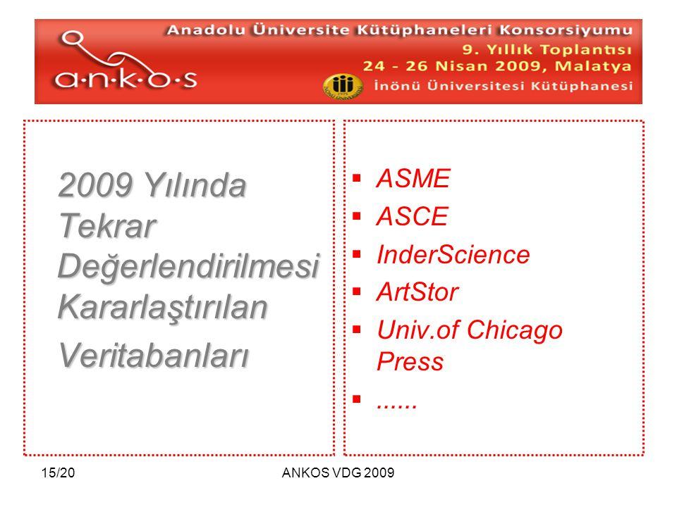 15/20ANKOS VDG 2009 2009 Yılında Tekrar Değerlendirilmesi Kararlaştırılan Veritabanları  ASME  ASCE  InderScience  ArtStor  Univ.of Chicago Press ......
