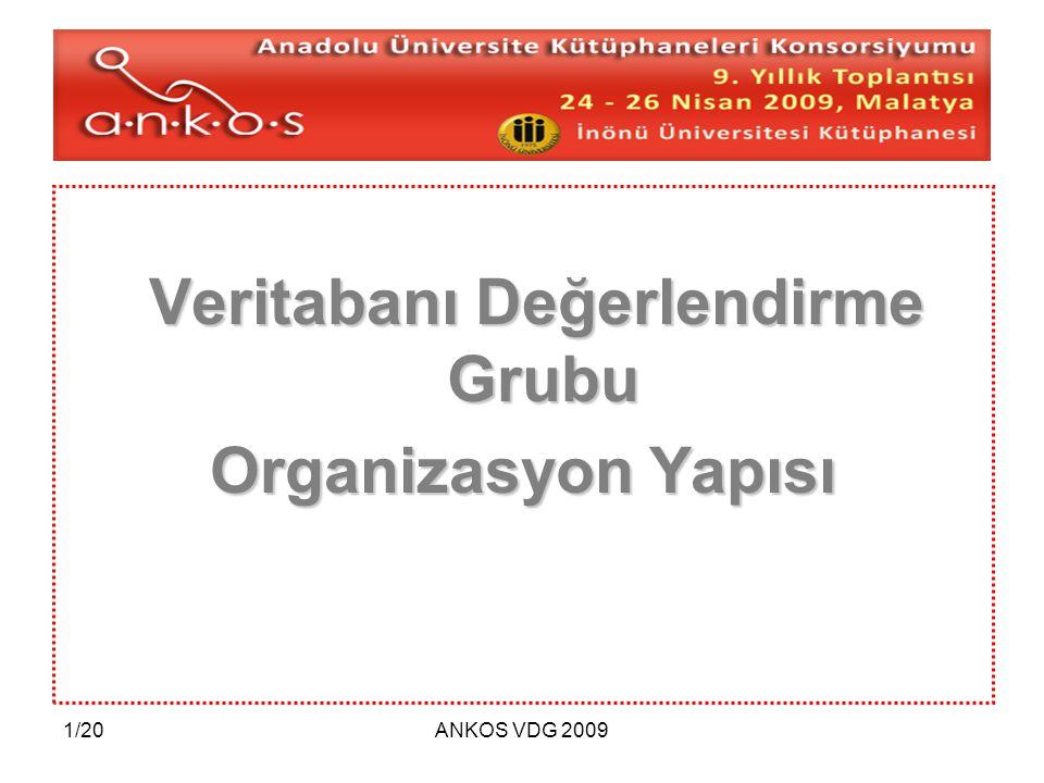 2/20ANKOS VDG 2009 Gültekin GÜRDAL (İYTE) Ertuğrul ÇİMEN (KHU) Mustafa Kemal ÇELEBİ (ÇU) Emre Hasan AKBAYRAK (ODTÜ) Sami ÇUKADAR (İBÜ) Handan UĞUR (İTÜ) Güssün GÜNEŞ (KU) Burcu KETEN (ODTÜ)