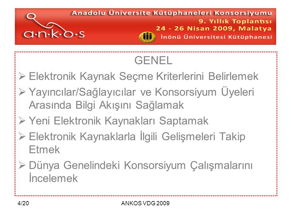 5/20ANKOS VDG 2009 ÖZELDE  Türkiye'deki Üniversite Kütüphanelerinin Kaynak İhtiyaçlarını Belirlemek  Yayıncılara/Sağlayıcılara Türkiye Üniversite Kütüphanelerinin Yapısı İle İlgili Bilgilendirmelerde Bulunmak  Yeni Elektronik Kaynak Tekliflerini Toplamak  Dünya Genelindeki Konsorsiyum Çalışmalarında Türkiye'yi Temsil Etmek  Toplanan Elektronik Kaynak Tekliflerini Değerlendirmek  Türkiye'ye Uygun Fiyat Modellerini Belirlemek ve Geliştirmek  Değerlendirilen Kaynak Tekliflerini ANKOS Üyeleri İle Paylaşmak  Değerlendirmeye Alınan E-Kaynaklar İçin Bir Bilgi Havuzu Oluşturmak