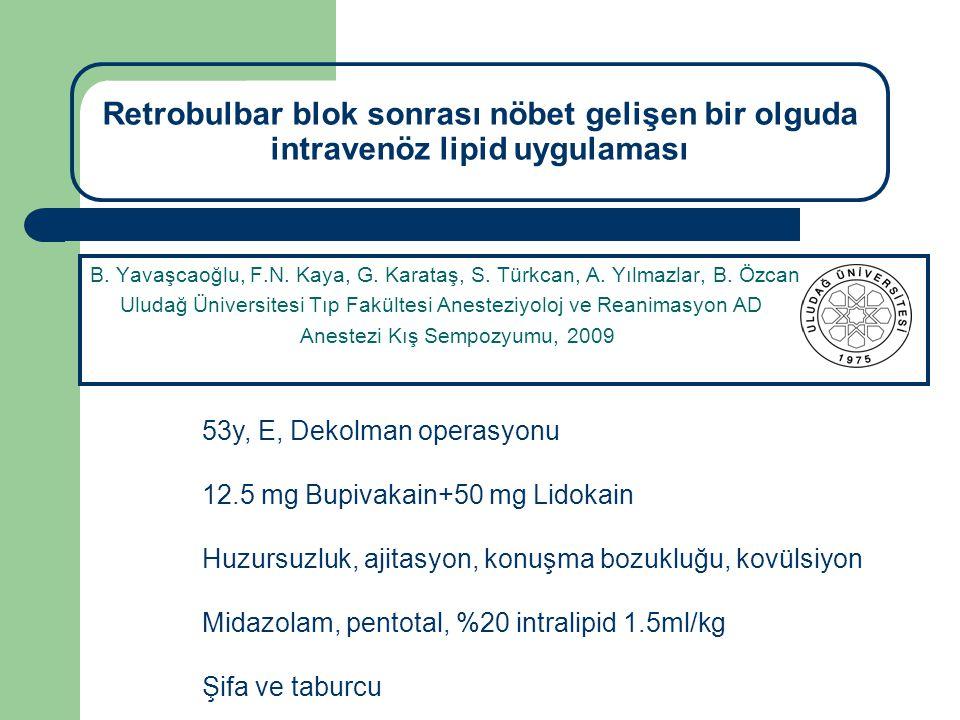 Retrobulbar blok sonrası nöbet gelişen bir olguda intravenöz lipid uygulaması B. Yavaşcaoğlu, F.N. Kaya, G. Karataş, S. Türkcan, A. Yılmazlar, B. Özca