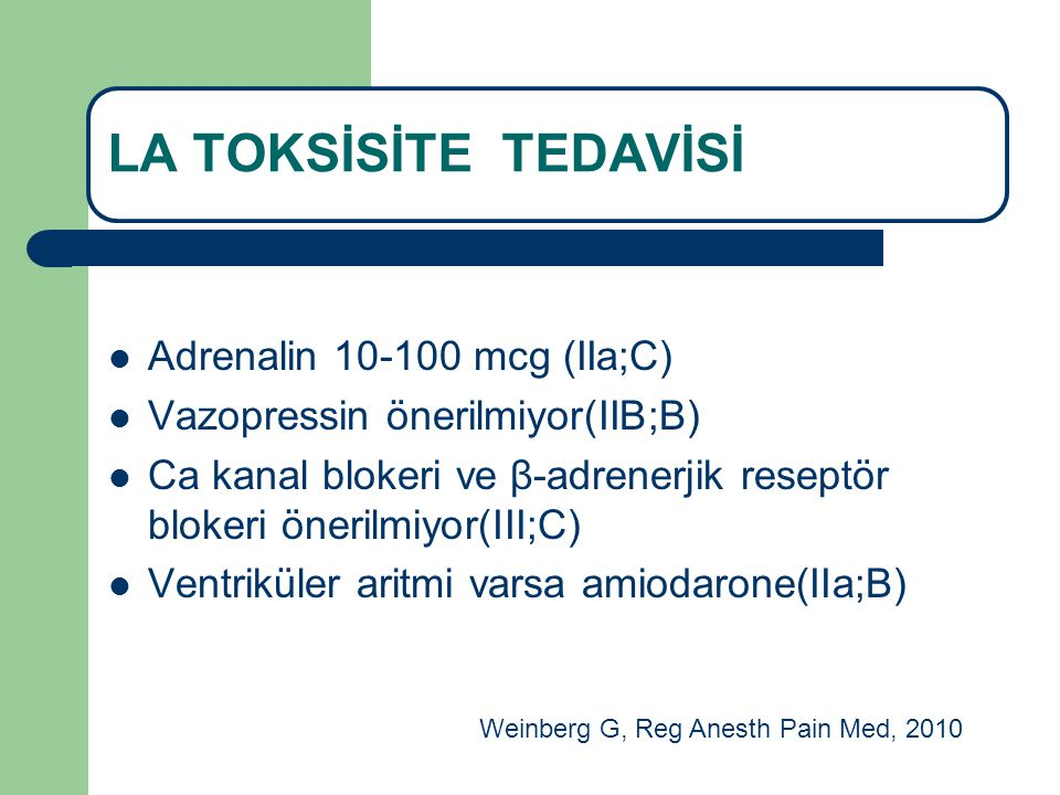 LA TOKSİSİTE TEDAVİSİ Adrenalin 10-100 mcg (IIa;C) Vazopressin önerilmiyor(IIB;B) Ca kanal blokeri ve β-adrenerjik reseptör blokeri önerilmiyor(III;C)