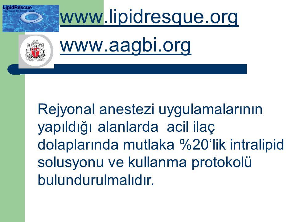 www.lipidresque.org www.aagbi.org Rejyonal anestezi uygulamalarının yapıldığı alanlarda acil ilaç dolaplarında mutlaka %20'lik intralipid solusyonu ve