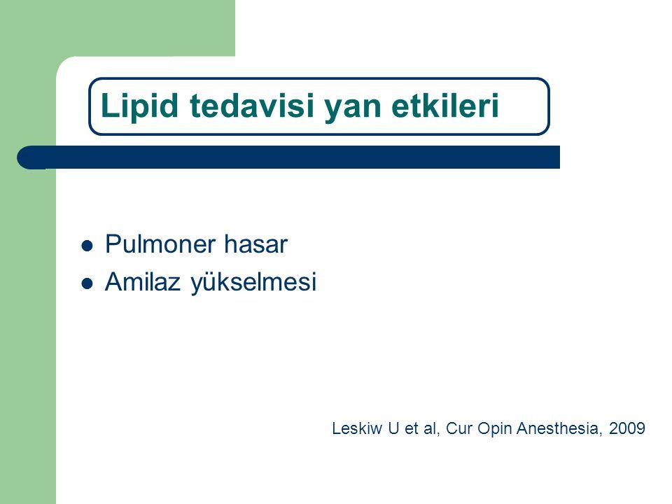 Lipid tedavisi yan etkileri Pulmoner hasar Amilaz yükselmesi Leskiw U et al, Cur Opin Anesthesia, 2009