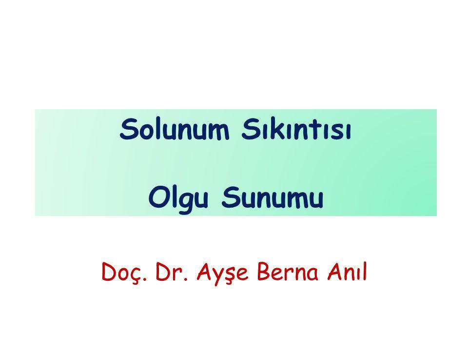 Solunum Sıkıntısı Olgu Sunumu Doç. Dr. Ayşe Berna Anıl