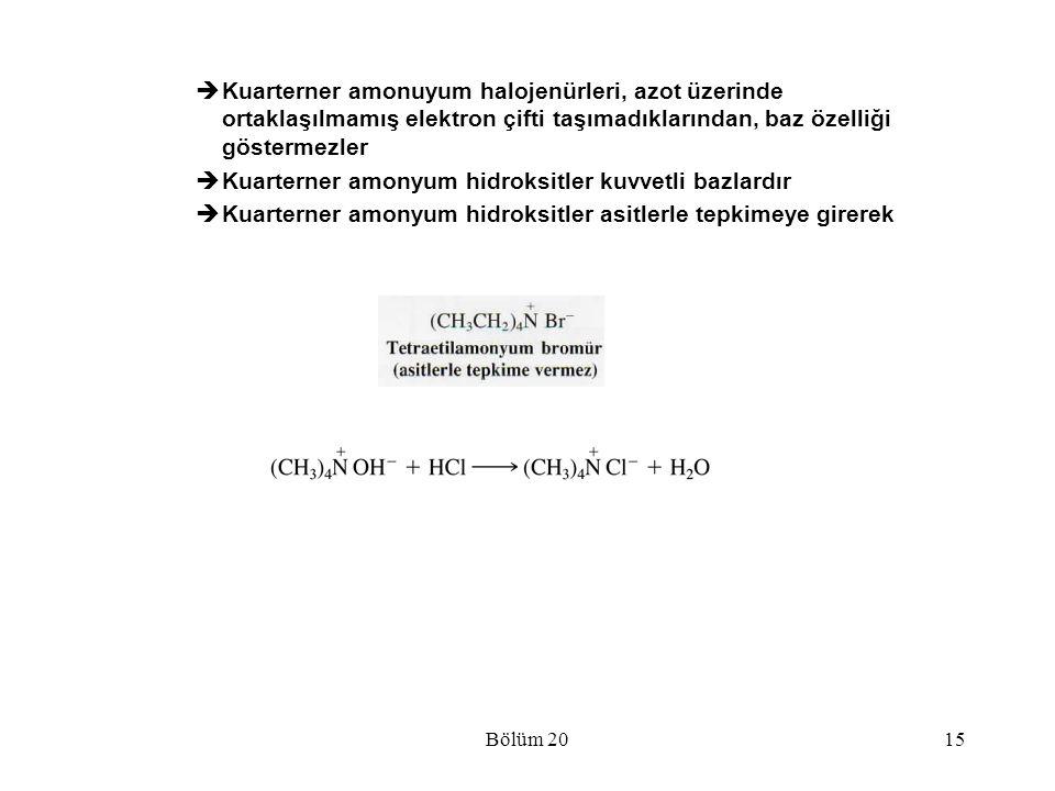 Bölüm 2015  Kuarterner amonuyum halojenürleri, azot üzerinde ortaklaşılmamış elektron çifti taşımadıklarından, baz özelliği göstermezler  Kuarterner