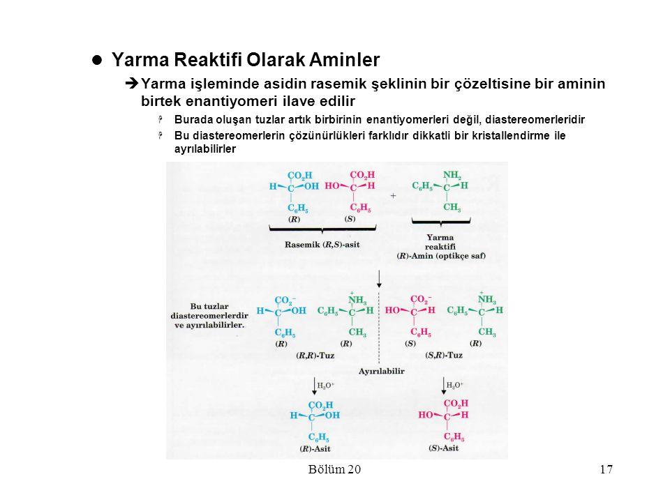 Bölüm 2017 Yarma Reaktifi Olarak Aminler  Yarma işleminde asidin rasemik şeklinin bir çözeltisine bir aminin birtek enantiyomeri ilave edilir  Burad