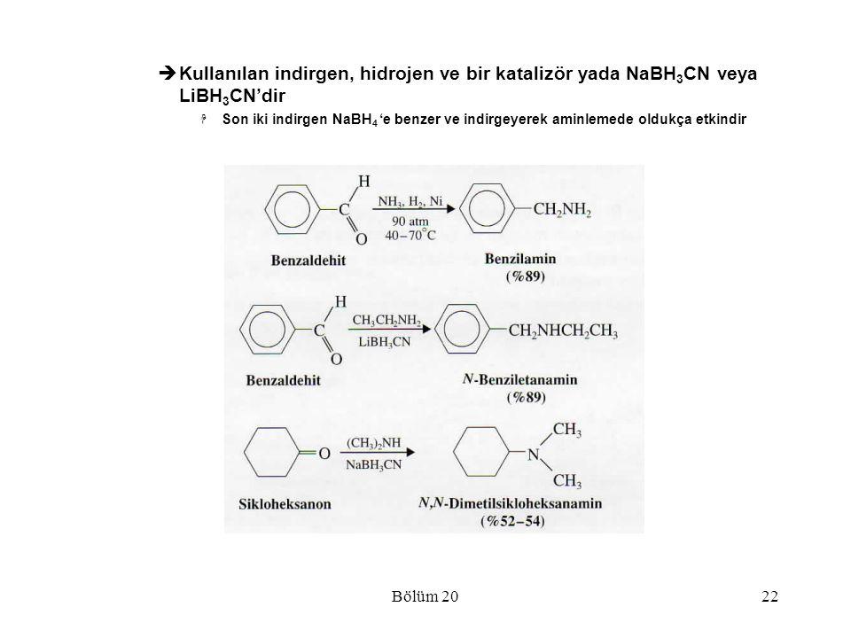 Bölüm 2022  Kullanılan indirgen, hidrojen ve bir katalizör yada NaBH 3 CN veya LiBH 3 CN'dir  Son iki indirgen NaBH 4 'e benzer ve indirgeyerek amin