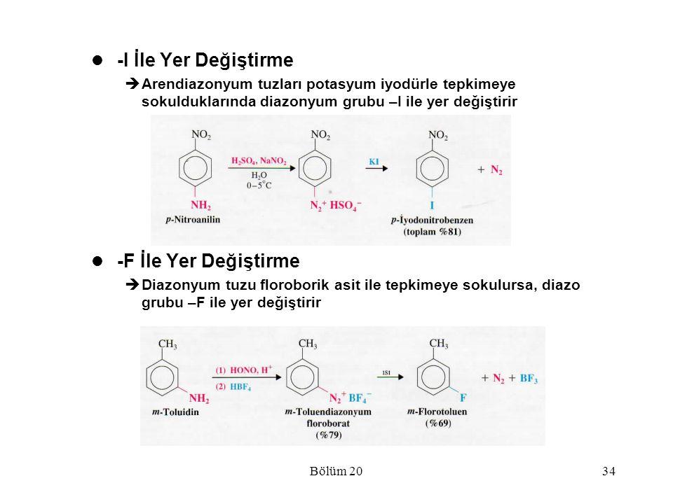 Bölüm 2034 -I İle Yer Değiştirme  Arendiazonyum tuzları potasyum iyodürle tepkimeye sokulduklarında diazonyum grubu –I ile yer değiştirir -F İle Yer