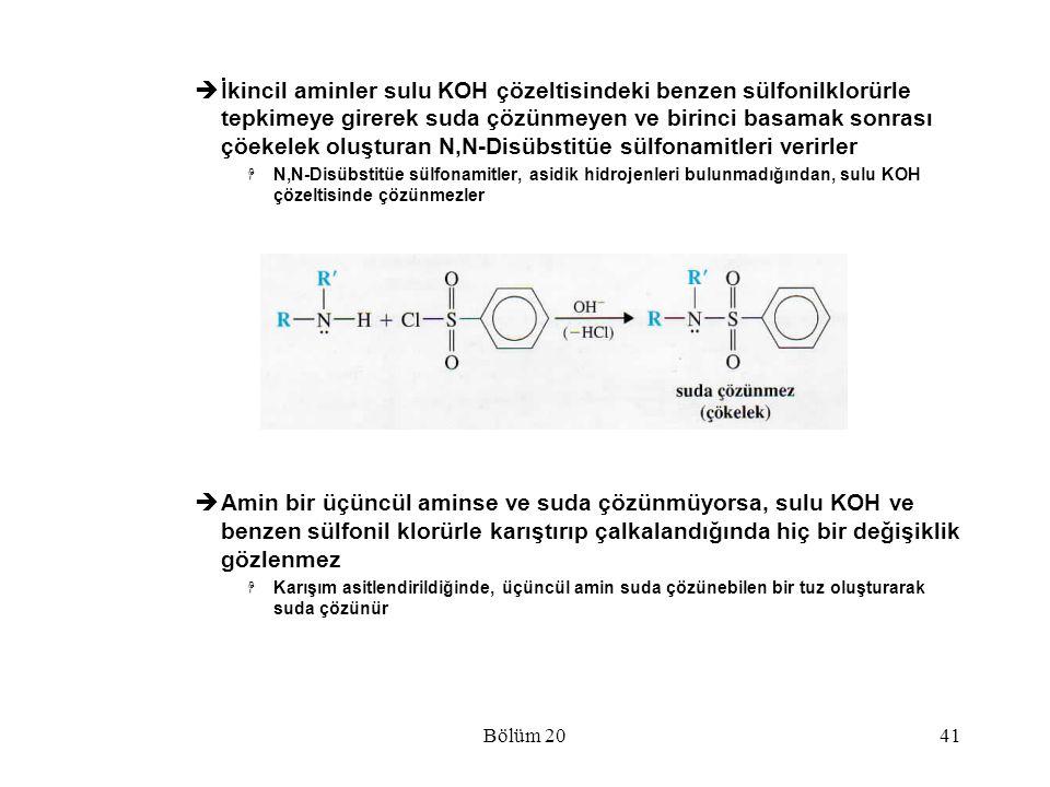 Bölüm 2041  İkincil aminler sulu KOH çözeltisindeki benzen sülfonilklorürle tepkimeye girerek suda çözünmeyen ve birinci basamak sonrası çöekelek olu