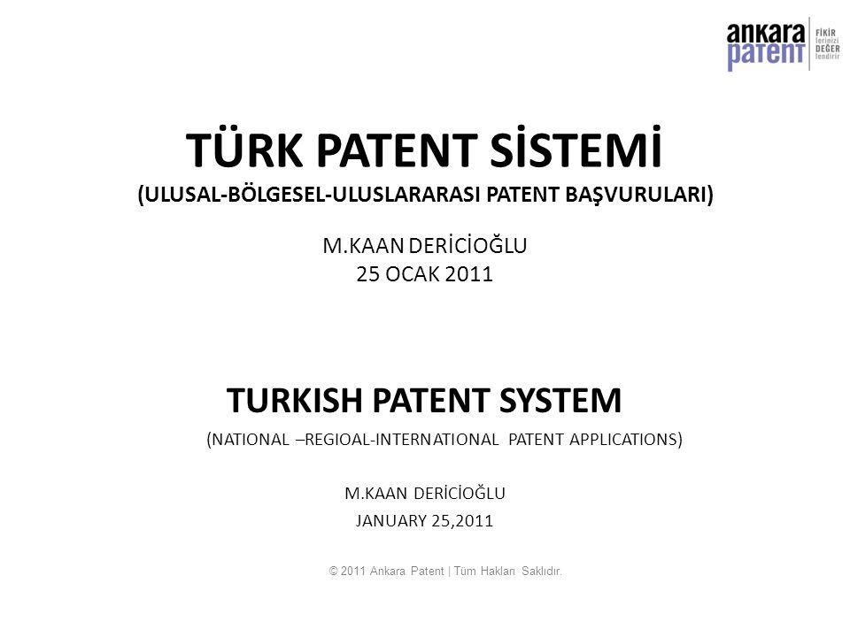 TÜRK PATENT SİSTEMİ (ULUSAL-BÖLGESEL-ULUSLARARASI PATENT BAŞVURULARI) M.KAAN DERİCİOĞLU 25 OCAK 2011 TURKISH PATENT SYSTEM (NATIONAL –REGIOAL-INTERNAT