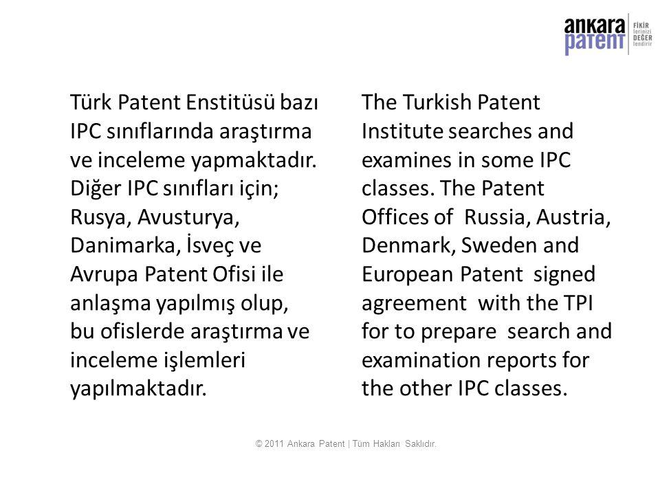 Türk Patent Enstitüsü bazı IPC sınıflarında araştırma ve inceleme yapmaktadır. Diğer IPC sınıfları için; Rusya, Avusturya, Danimarka, İsveç ve Avrupa
