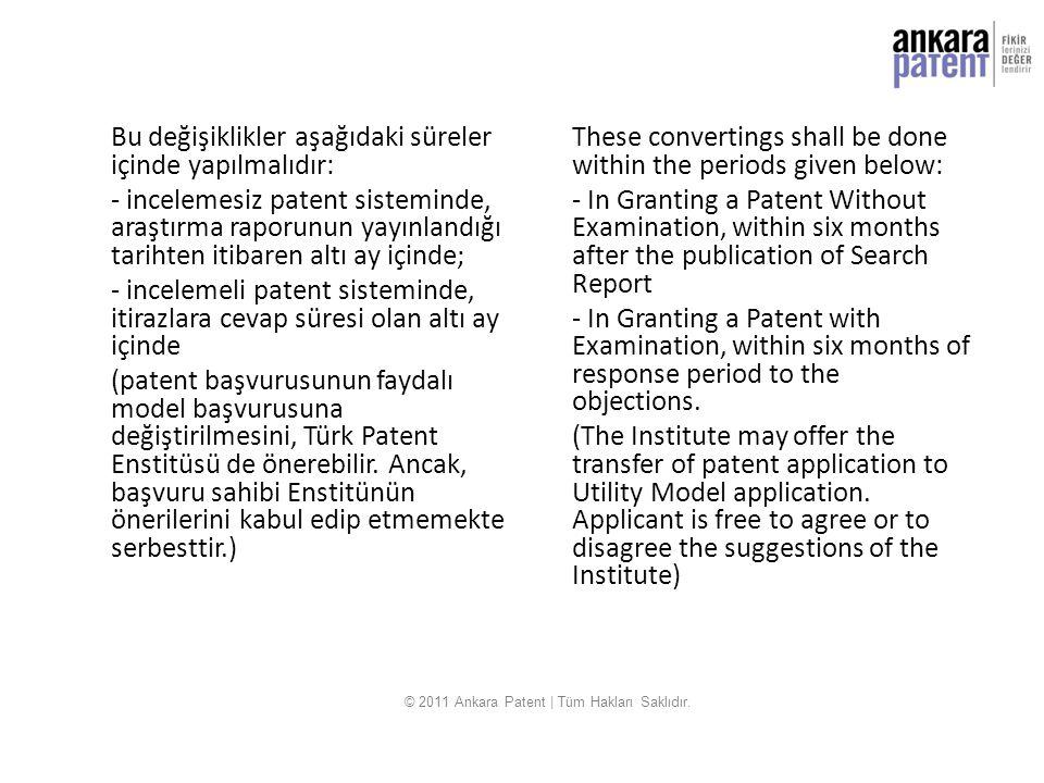 Bu değişiklikler aşağıdaki süreler içinde yapılmalıdır: - incelemesiz patent sisteminde, araştırma raporunun yayınlandığı tarihten itibaren altı ay iç
