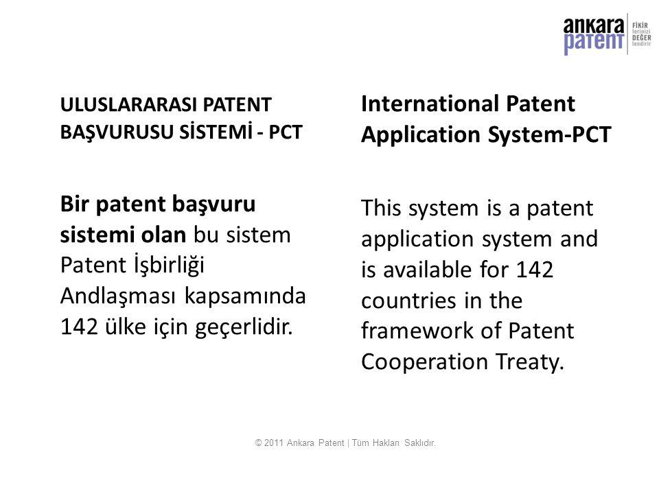 ULUSLARARASI PATENT BAŞVURUSU SİSTEMİ - PCT Bir patent başvuru sistemi olan bu sistem Patent İşbirliği Andlaşması kapsamında 142 ülke için geçerlidir.