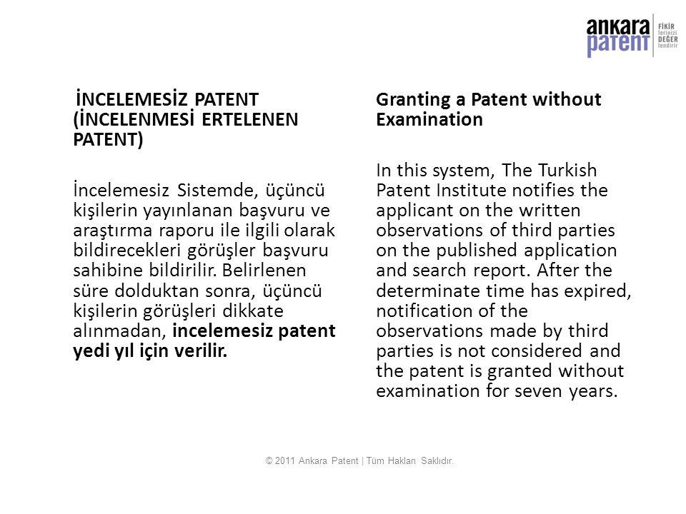 İNCELEMESİZ PATENT (İNCELENMESİ ERTELENEN PATENT) İncelemesiz Sistemde, üçüncü kişilerin yayınlanan başvuru ve araştırma raporu ile ilgili olarak bild