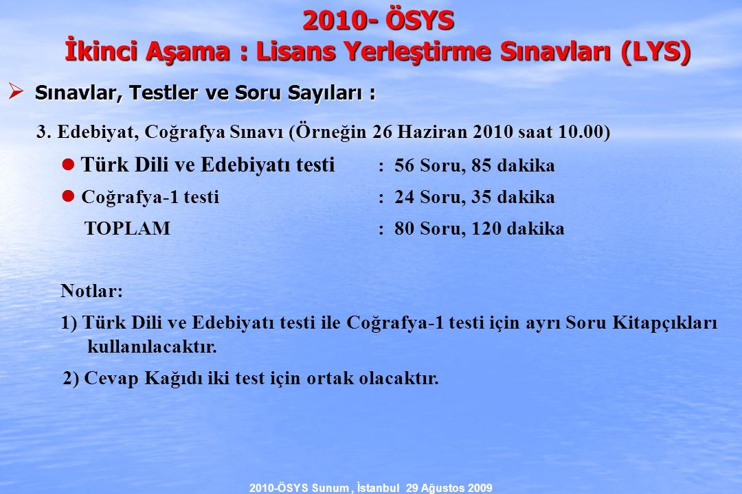 2010-ÖSYS Sunum, İstanbul 29 Ağustos 2009 2010- ÖSYS İkinci Aşama : Lisans Yerleştirme Sınavları (LYS)  Sınavlar, Testler ve Soru Sayıları : 3.