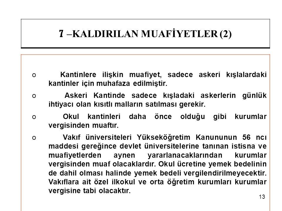13 7 –KALDIRILAN MUAFİYETLER (2) o Kantinlere ilişkin muafiyet, sadece askeri kışlalardaki kantinler için muhafaza edilmiştir. o Askeri Kantinde sadec