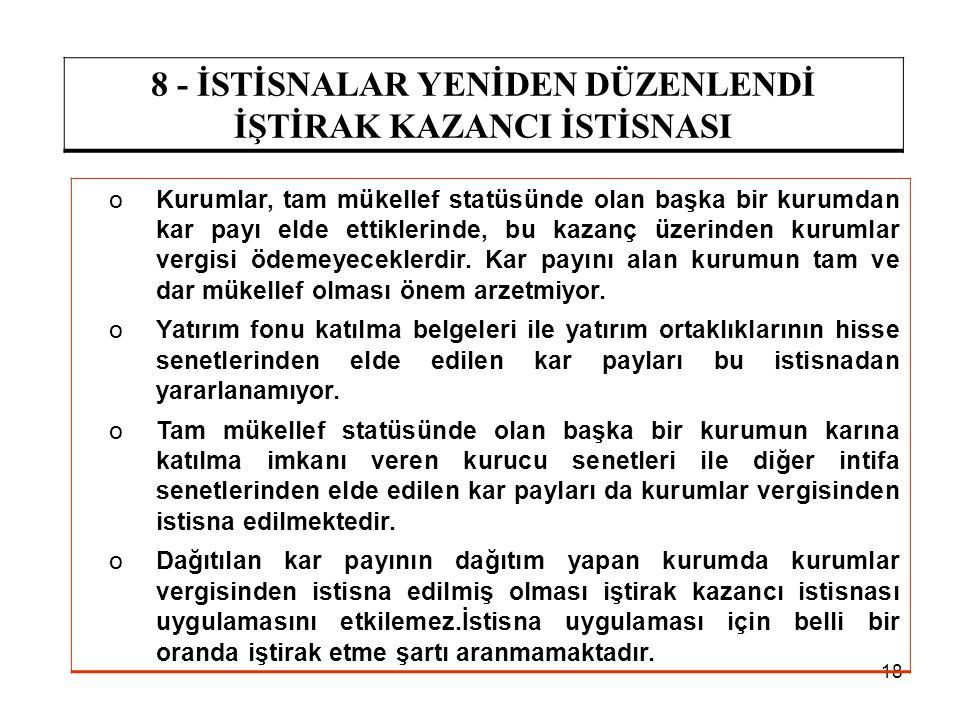 18 8 - İSTİSNALAR YENİDEN DÜZENLENDİ İŞTİRAK KAZANCI İSTİSNASI oKurumlar, tam mükellef statüsünde olan başka bir kurumdan kar payı elde ettiklerinde,