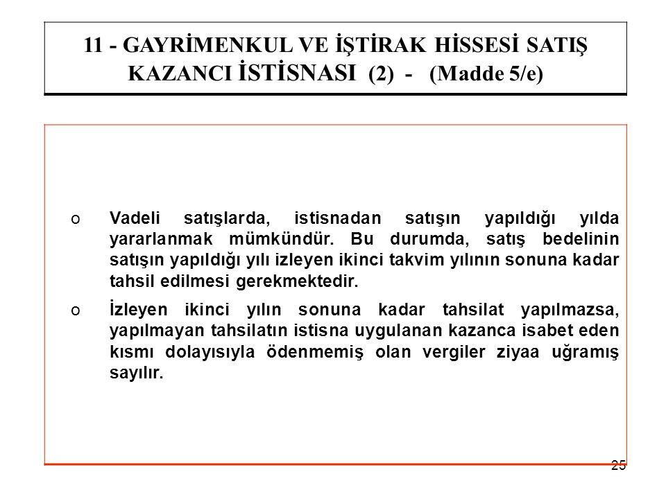 25 11 - GAYRİMENKUL VE İŞTİRAK HİSSESİ SATIŞ KAZANCI İSTİSNASI (2) - (Madde 5/e) oVadeli satışlarda, istisnadan satışın yapıldığı yılda yararlanmak mü