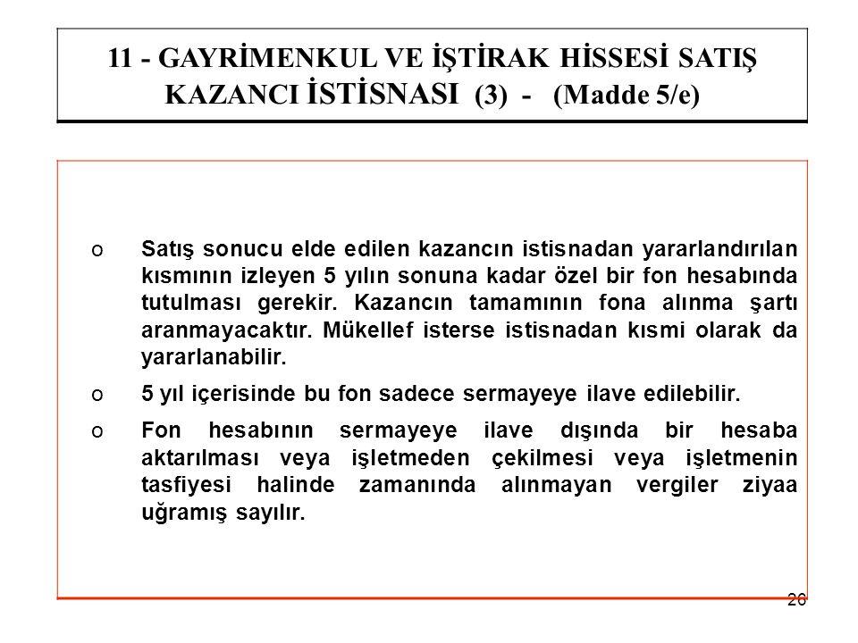 26 11 - GAYRİMENKUL VE İŞTİRAK HİSSESİ SATIŞ KAZANCI İSTİSNASI (3) - (Madde 5/e) oSatış sonucu elde edilen kazancın istisnadan yararlandırılan kısmını